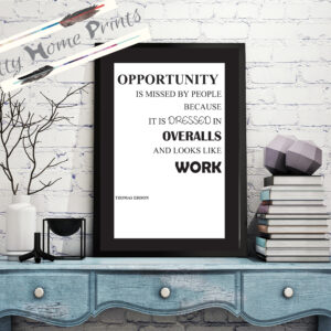 """Thomas Edison quote """"opportunity is missed by people because it is dressed in overalls and looks like work"""" wall print black on white"""
