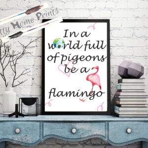 in a world full of pigeons be a flamingo wall print download