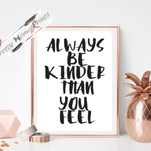 always be kinder than you feel black font on white background inspirational quote wall print downloadable